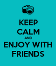 KEEP CALM AND ENJOY WITH FRIENDS - Personalised Poster large