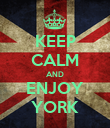 KEEP CALM AND ENJOY YORK - Personalised Poster large
