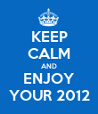 KEEP CALM AND ENJOY YOUR 2012 - Personalised Poster large