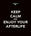 KEEP CALM AND ENJOY YOUR AFTERLIFE - Personalised Poster large