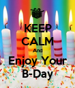 KEEP CALM And Enjoy Your B-Day - Personalised Poster large