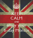 KEEP CALM AND enjoy your b-day Montse - Personalised Poster large