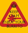 KEEP CALM AND ENJOY YOUR  BURRITO - Personalised Poster large