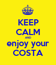KEEP CALM AND enjoy your COSTA - Personalised Poster large