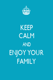 KEEP CALM AND ENJOY YOUR FAMILY - Personalised Poster large