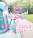 KEEP CALM AND ENJOY YOUR HOLIDAY - Personalised Poster large