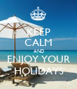 KEEP CALM AND ENJOY YOUR HOLIDAYS - Personalised Poster large