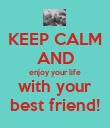 KEEP CALM  AND enjoy your life with your best friend! - Personalised Poster large
