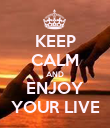 KEEP CALM AND ENJOY YOUR LIVE - Personalised Poster large