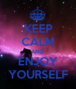 KEEP CALM AND  ENJOY YOURSELF - Personalised Poster large