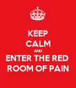 KEEP CALM AND ENTER THE RED  ROOM OF PAIN - Personalised Poster large