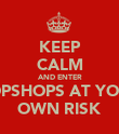 KEEP CALM AND ENTER TOPSHOPS AT YOUR OWN RISK - Personalised Poster large