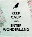 KEEP CALM AND ENTER WONDERLAND - Personalised Poster large