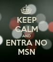 KEEP CALM AND ENTRA NO MSN - Personalised Poster large