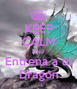 KEEP CALM AND Entrena a tú Dragón - Personalised Poster large