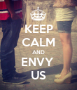 KEEP CALM AND ENVY  US - Personalised Poster large