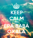 KEEP CALM AND EPA BABÁ OXALÁ - Personalised Poster large