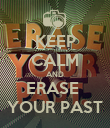 KEEP CALM AND ERASE  YOUR PAST - Personalised Poster large