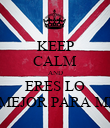 KEEP CALM AND ERES LO MEJOR PARA MI - Personalised Poster large