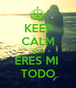 KEEP CALM AND ERES MI  TODO - Personalised Poster large
