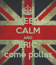 KEEP CALM AND ERIC come pollas - Personalised Poster large