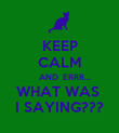 KEEP CALM      AND  ERRR... WHAT WAS  I SAYING??? - Personalised Poster large
