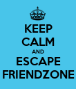 KEEP CALM AND ESCAPE FRIENDZONE - Personalised Poster large
