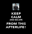 KEEP CALM AND ESCAPE FROM THIS AFTERLIFE! - Personalised Poster large