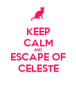KEEP CALM AND ESCAPE OF CELESTE - Personalised Poster large