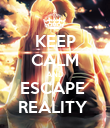 KEEP CALM AND ESCAPE  REALITY  - Personalised Poster large