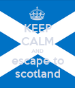 KEEP CALM AND escape to scotland - Personalised Poster large