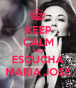 KEEP CALM AND ESCUCHA MARIA JOSE - Personalised Poster large