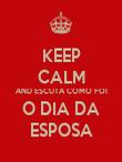 KEEP CALM AND ESCUTA COMO FOI O DIA DA ESPOSA - Personalised Poster large