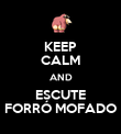KEEP CALM AND ESCUTE FORRÓ MOFADO - Personalised Poster large