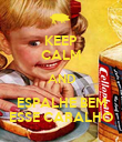 KEEP CALM AND ESPALHE BEM ESSE CARALHO - Personalised Poster large