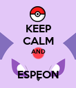 KEEP CALM AND  ESPEON - Personalised Poster large