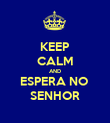KEEP CALM AND ESPERA NO  SENHOR - Personalised Poster large