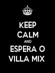 KEEP CALM AND ESPERA O VILLA MIX  - Personalised Poster large