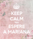 KEEP CALM AND ESPERE A MARIANA - Personalised Poster large