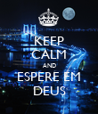 KEEP CALM AND ESPERE EM DEUS - Personalised Poster large