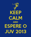 KEEP CALM AND ESPERE O JUV 2013 - Personalised Poster large