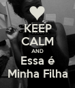 KEEP CALM AND Essa é Minha Filha - Personalised Large Wall Decal