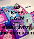 KEEP CALM AND esses livros  me marcaram - Personalised Poster large
