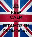 KEEP CALM AND ESTAMOS EM PROMOÇÃO - Personalised Poster large