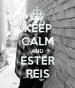 KEEP CALM AND ESTER REIS - Personalised Poster large