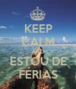 KEEP CALM AND ESTOU DE FÉRIAS - Personalised Poster large