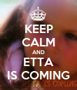 KEEP CALM AND ETTA IS COMING - Personalised Poster large