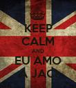 KEEP CALM AND EU AMO A JACI - Personalised Poster large