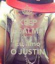 KEEP CALM AND Eu amo O JUSTIN - Personalised Poster large