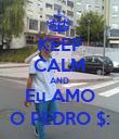 KEEP CALM AND Eu AMO O PEDRO $: - Personalised Poster large